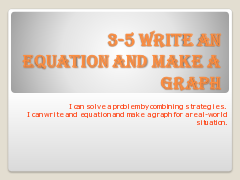 8 Lesson 3-5 Write an Equation and Make a Graph