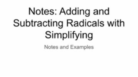 VIDEO: Notes - Adding and Subtracting Radicals with Simplifying